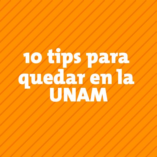 10 tips para quedar en la UNAM