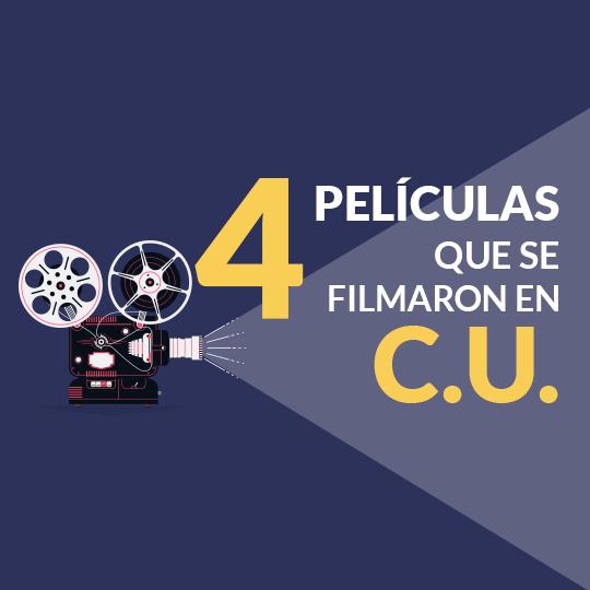 4 películas que han sido filmadas en CU