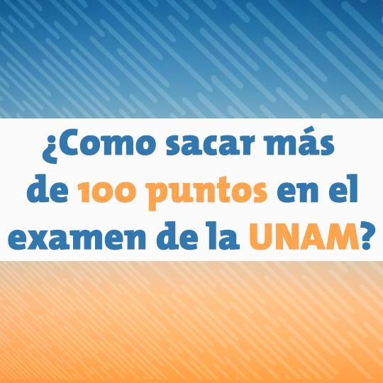 ¿Cómo sacar más de 100 puntos en el examen de la UNAM?