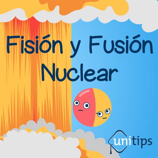 Contenido de examen UNAM: La fisión y fusión nuclear