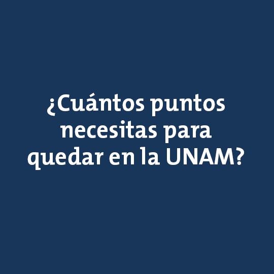 ¿Cuántos puntos necesitas para quedar en la UNAM?