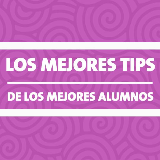 Los mejores tips, de los mejores alumnos