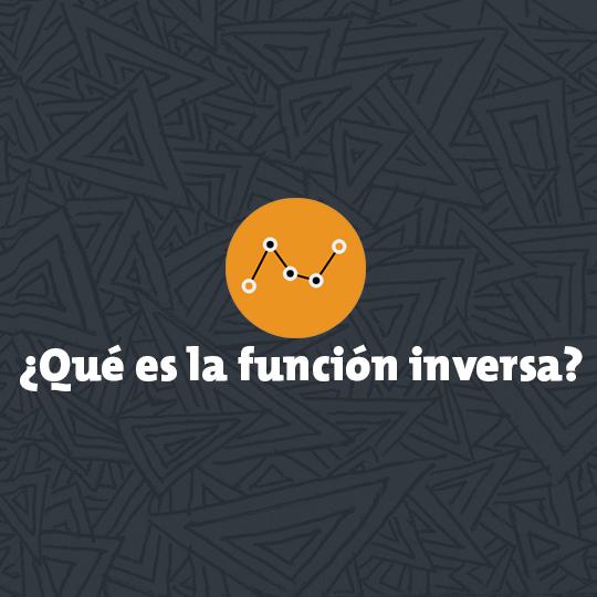 ¿Qué es la función inversa?
