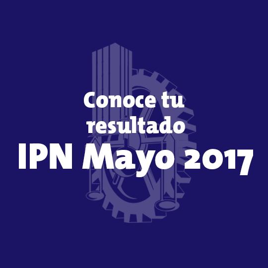 RESULTADOS IPN Convocatoria Mayo 2017