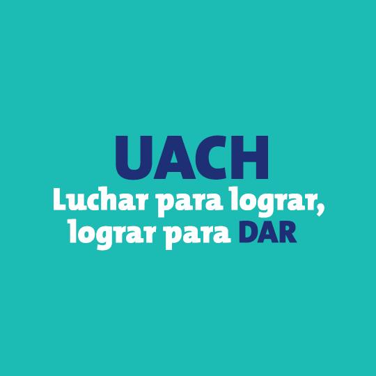 UACh: Luchar para lograr, lograr para dar